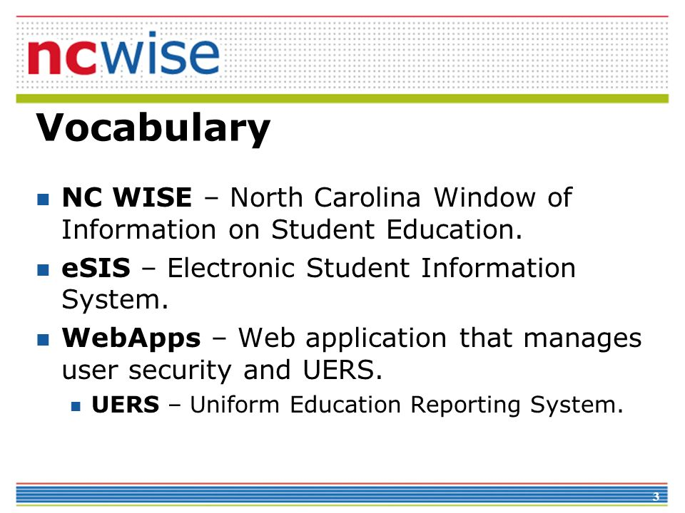 Vocabulary NC WISE – North Carolina Window of Information on Student Education. eSIS – Electronic Student Information System.