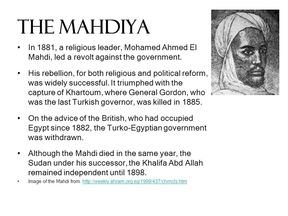 The Mahdiya In 1881, a religious leader, Mohamed Ahmed El Mahdi, led a revolt against the government.