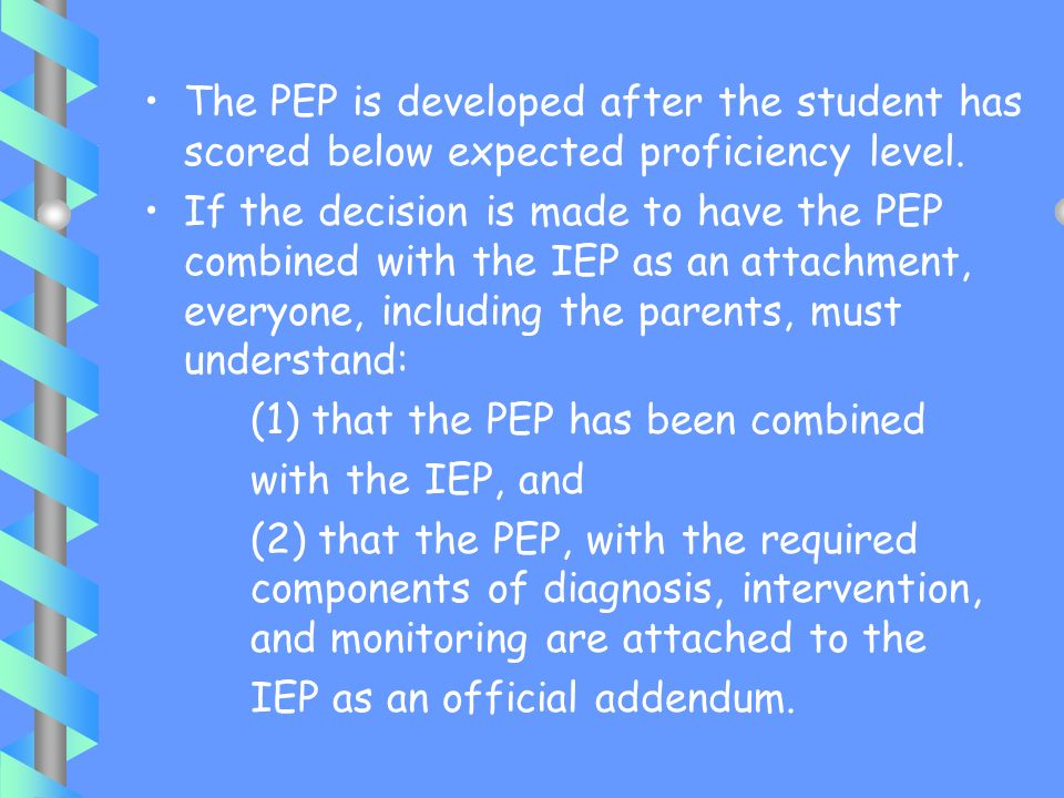 The PEP is developed after the student has scored below expected proficiency level.