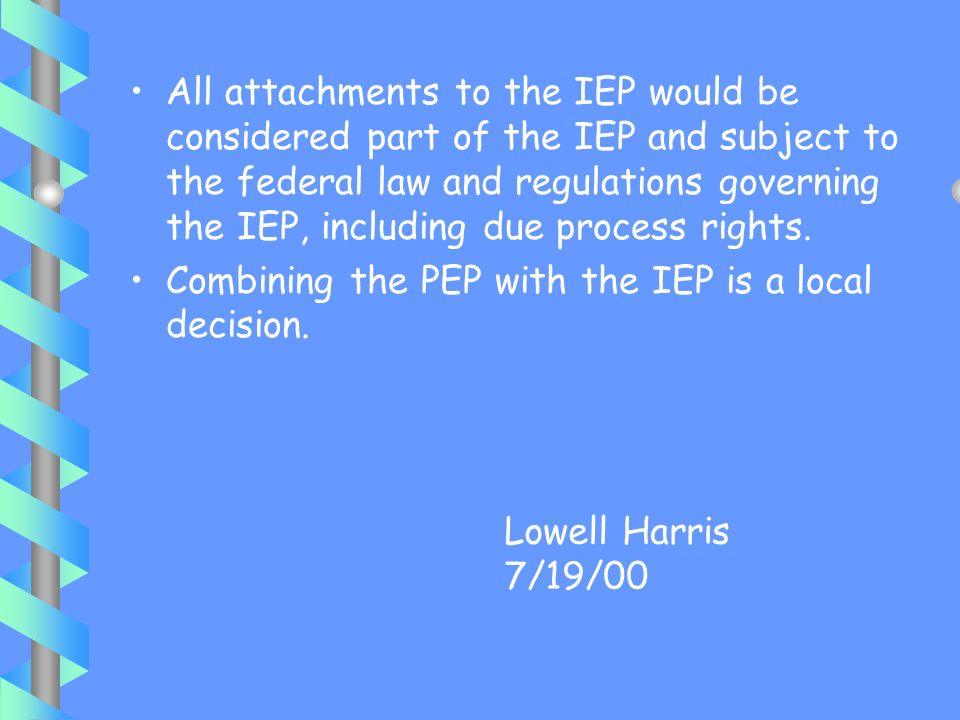 All attachments to the IEP would be considered part of the IEP and subject to the federal law and regulations governing the IEP, including due process rights.