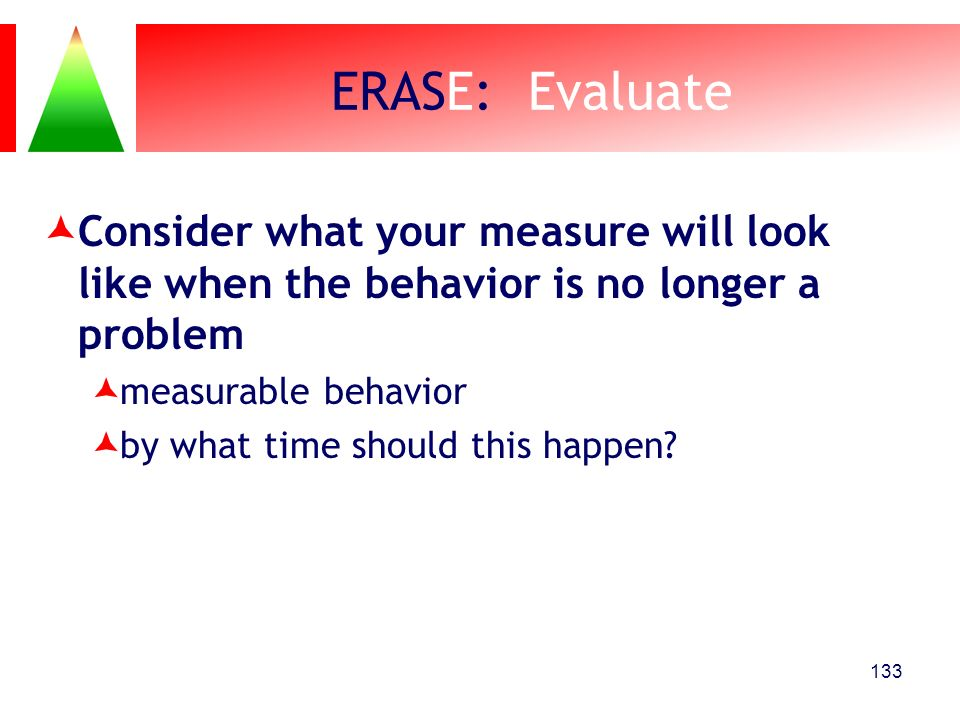 ERASE: Evaluate Consider what your measure will look like when the behavior is no longer a problem.