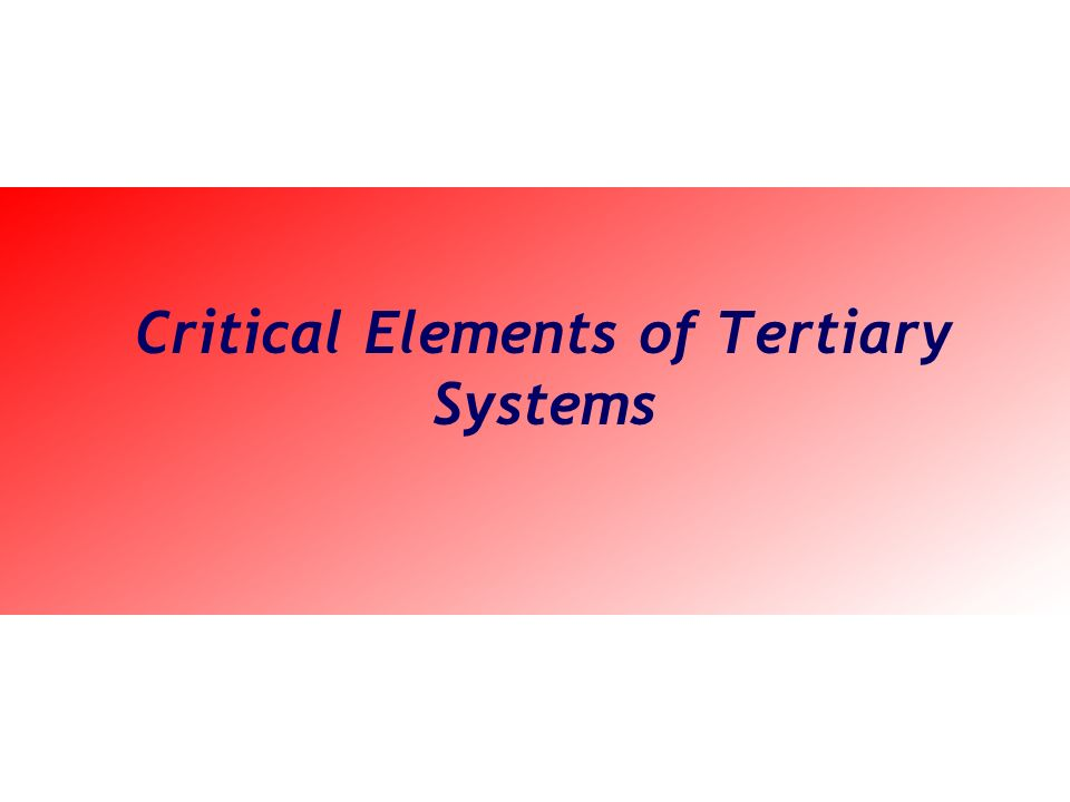 Critical Elements of Tertiary Systems