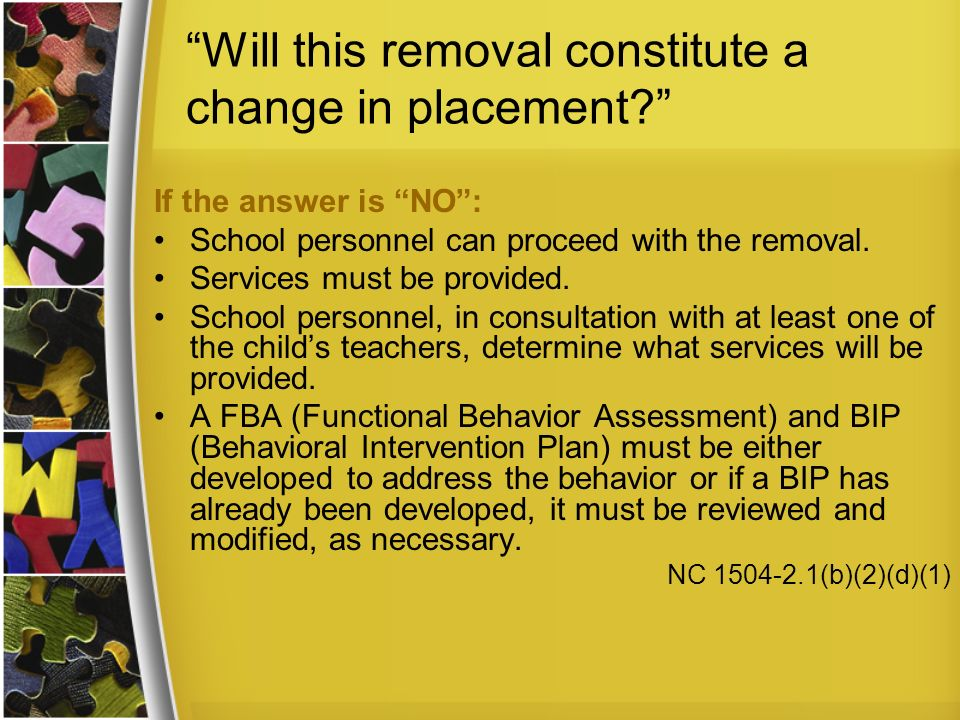 Will this removal constitute a change in placement