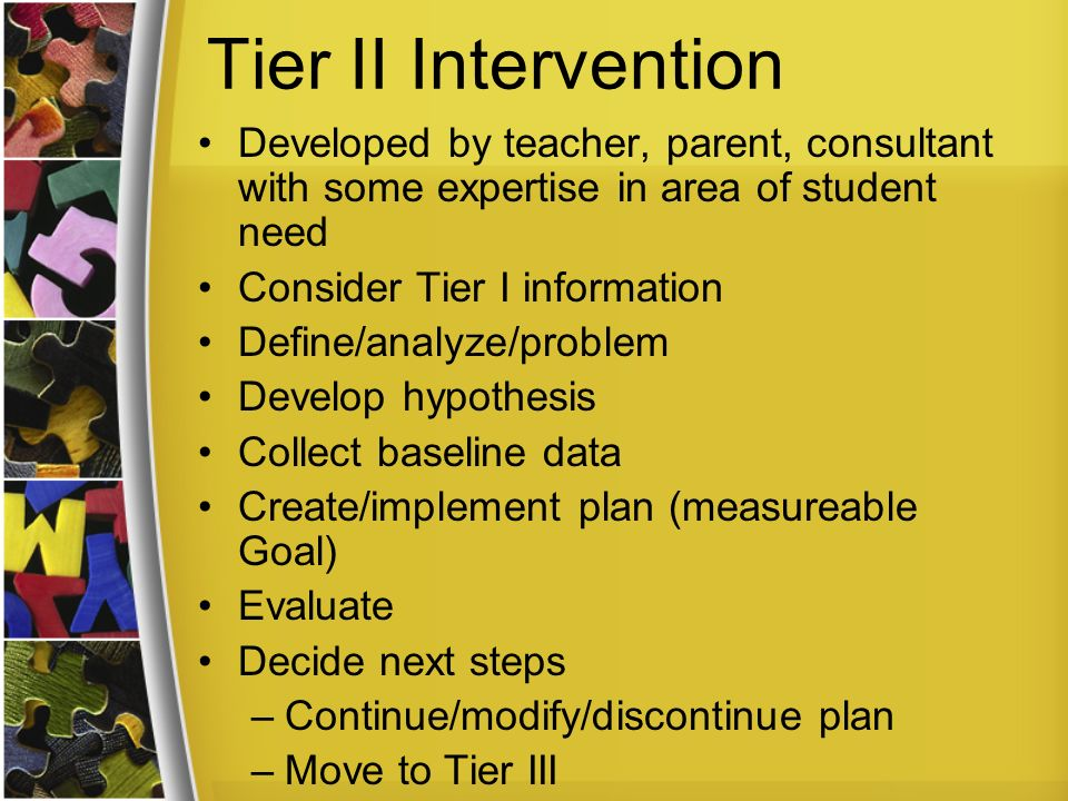 Tier II Intervention Developed by teacher, parent, consultant with some expertise in area of student need.