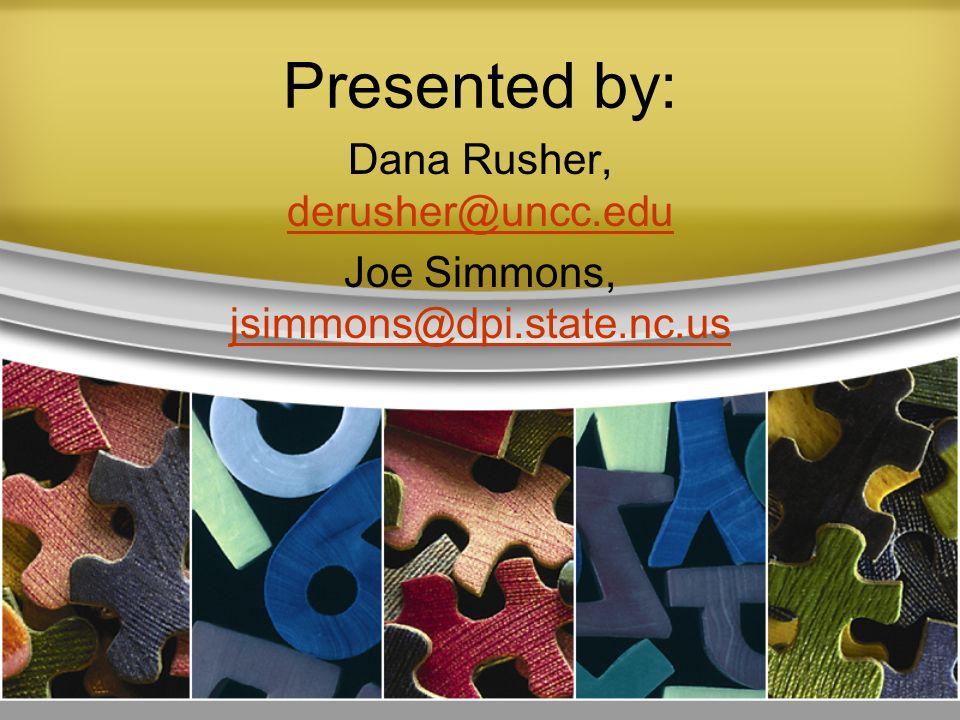 Dana Rusher, derusher@uncc.edu Joe Simmons, jsimmons@dpi.state.nc.us
