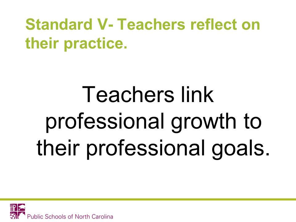 Standard V- Teachers reflect on their practice.