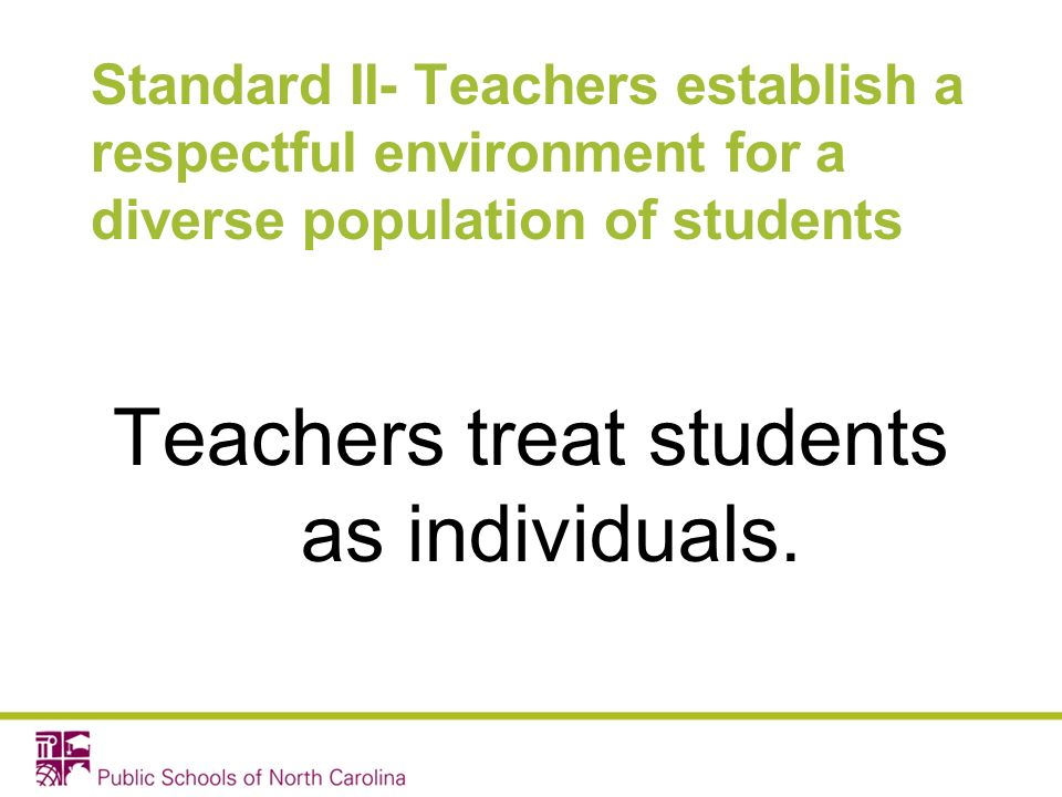 Teachers treat students as individuals.
