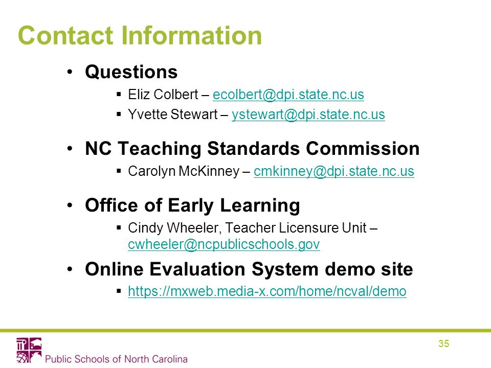 Contact Information Questions. Eliz Colbert – ecolbert@dpi.state.nc.us. Yvette Stewart – ystewart@dpi.state.nc.us.