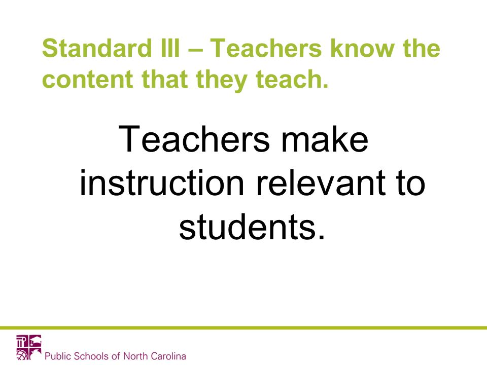 Standard III – Teachers know the content that they teach.