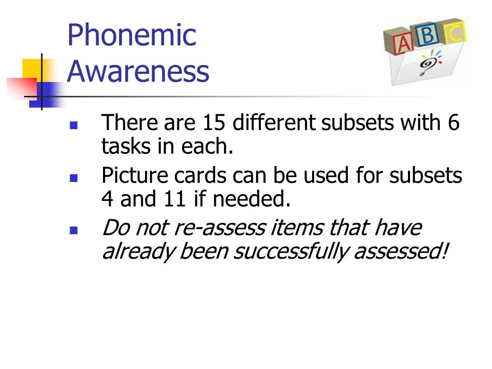 Phonemic Awareness There are 15 different subsets with 6 tasks in each. Picture cards can be used for subsets 4 and 11 if needed.