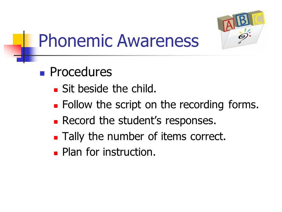 Phonemic Awareness Procedures Sit beside the child.