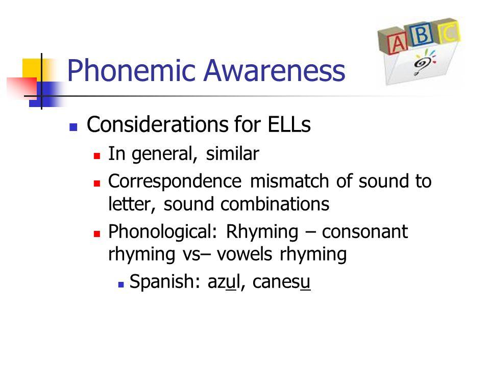 Phonemic Awareness Considerations for ELLs In general, similar