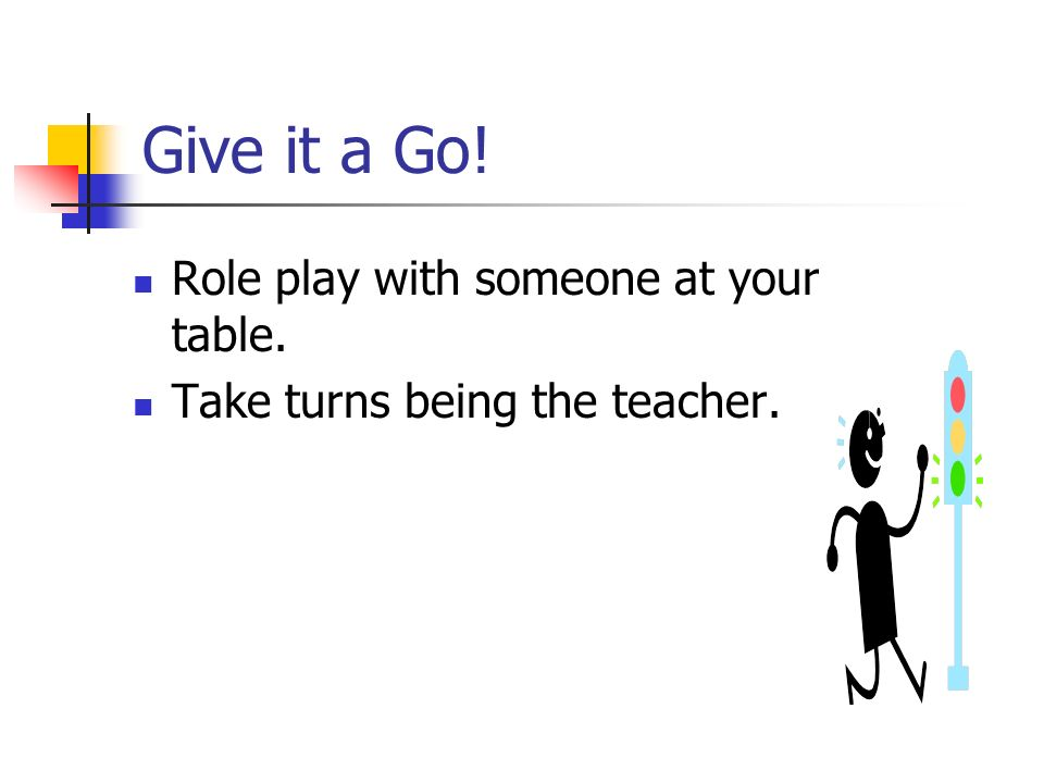 Give it a Go! Role play with someone at your table.