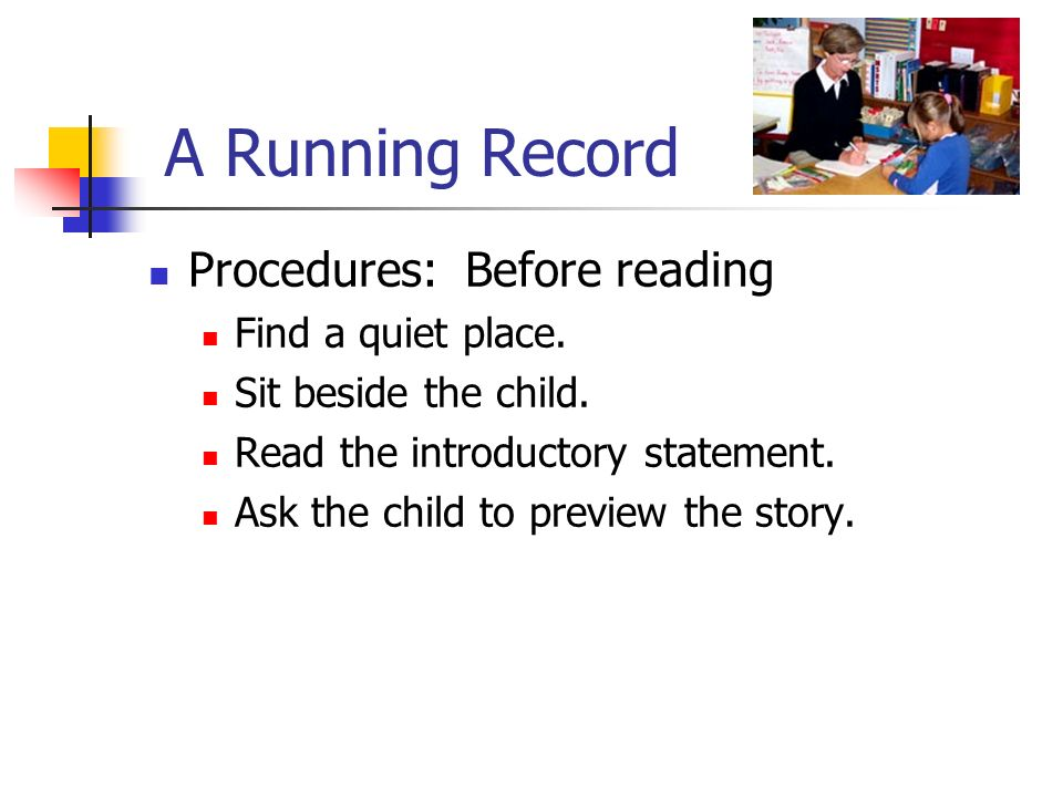 A Running Record Procedures: Before reading Find a quiet place.