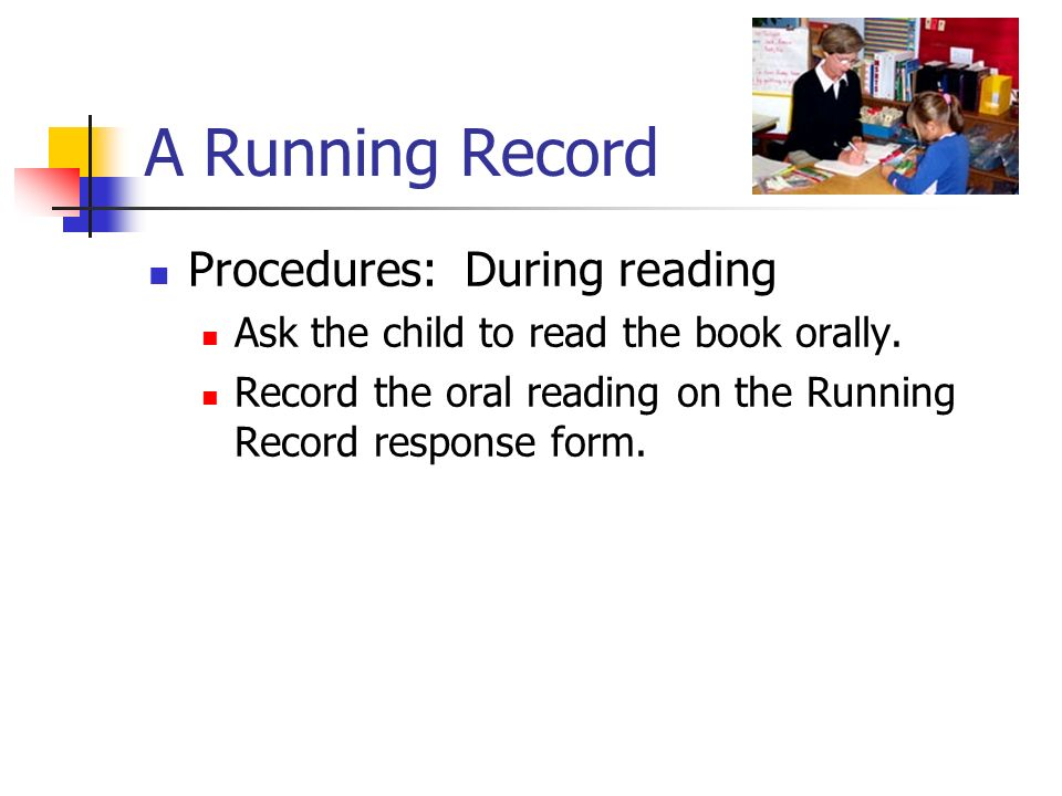 A Running Record Procedures: During reading