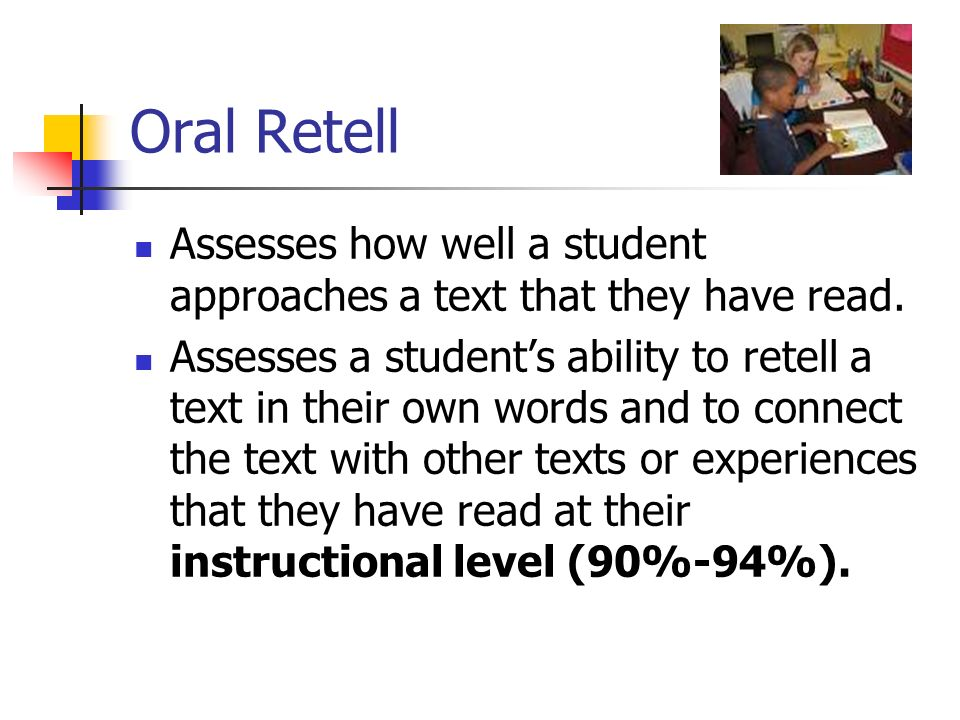 Oral Retell Assesses how well a student approaches a text that they have read.