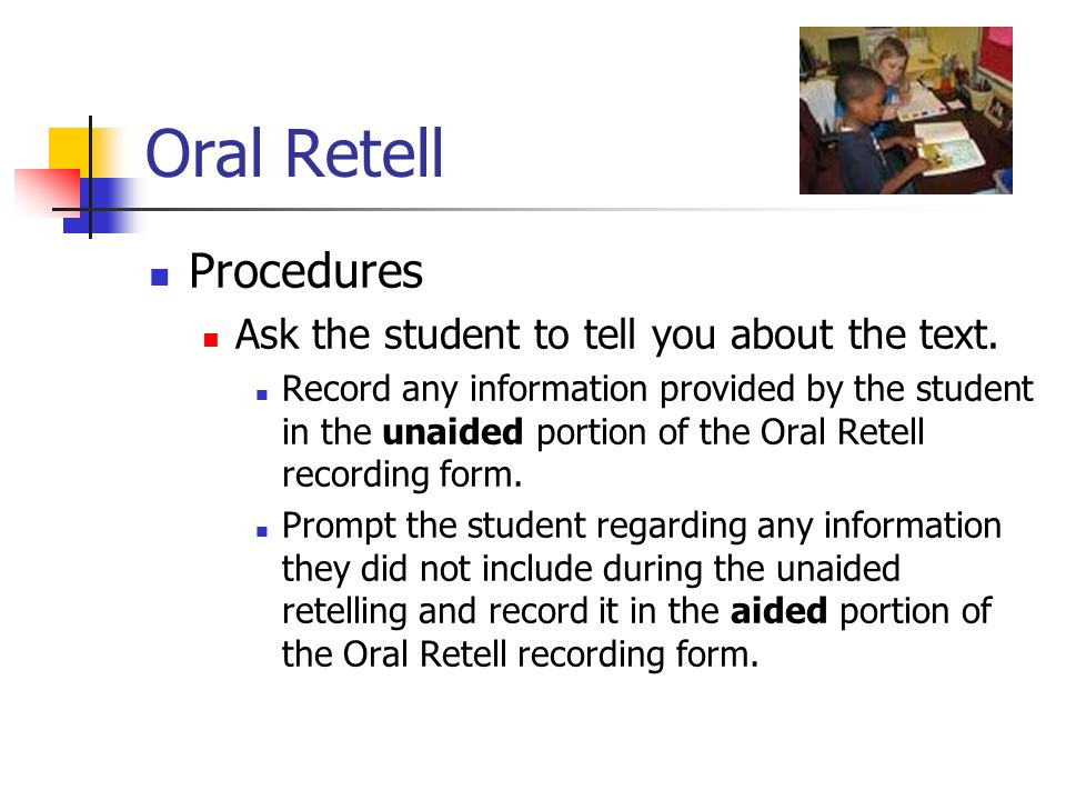 Oral Retell Procedures Ask the student to tell you about the text.
