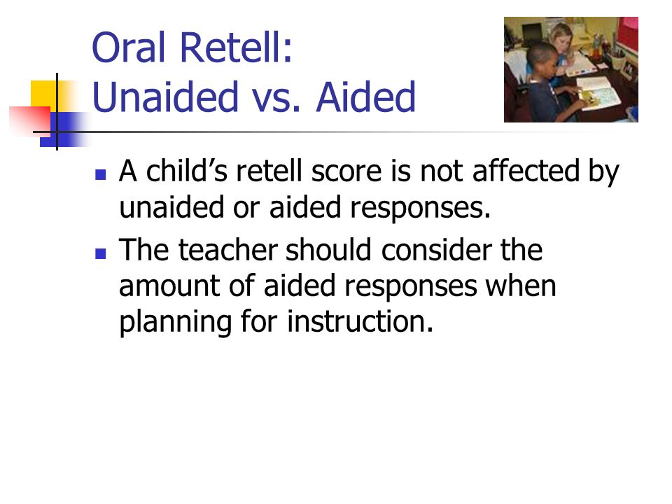 Oral Retell: Unaided vs. Aided