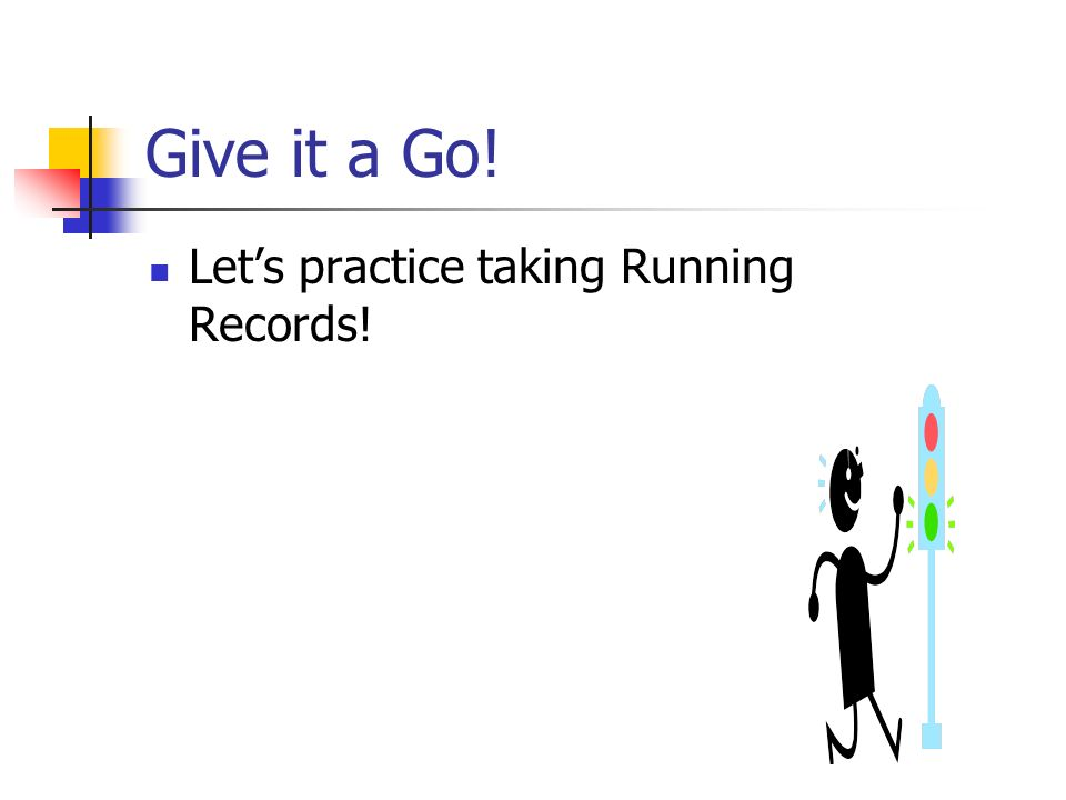 Give it a Go! Let's practice taking Running Records!