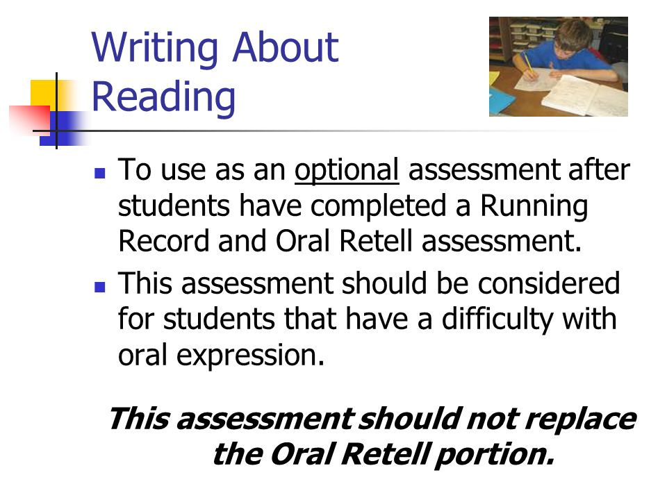 This assessment should not replace the Oral Retell portion.