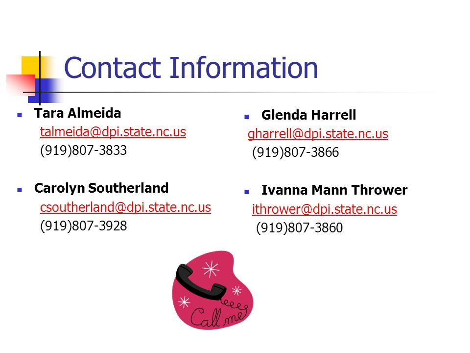 Contact Information Tara Almeida. talmeida@dpi.state.nc.us. (919)807-3833. Carolyn Southerland. csoutherland@dpi.state.nc.us.