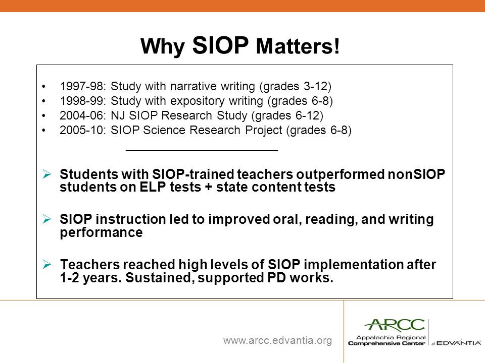Why SIOP Matters! 1997-98: Study with narrative writing (grades 3-12) 1998-99: Study with expository writing (grades 6-8)
