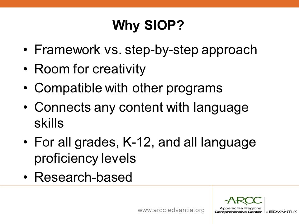 Why SIOP Framework vs. step-by-step approach. Room for creativity. Compatible with other programs.