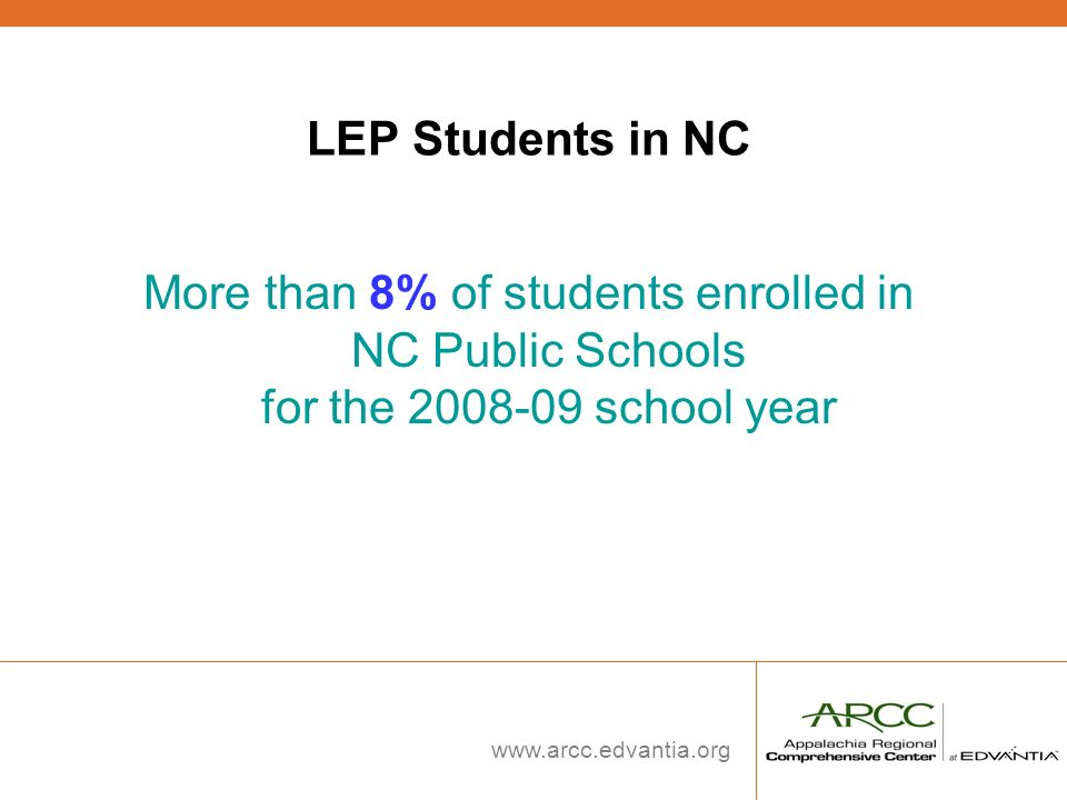 LEP Students in NC More than 8% of students enrolled in NC Public Schools for the 2008-09 school year.