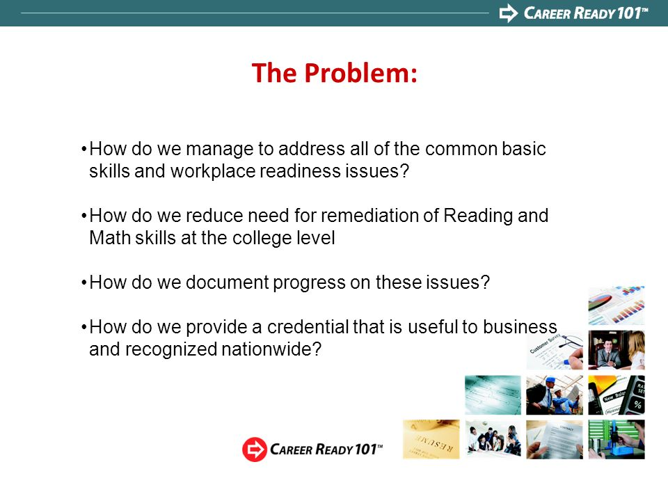 The Problem: How do we manage to address all of the common basic skills and workplace readiness issues
