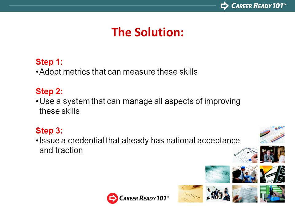 The Solution: Step 1: Adopt metrics that can measure these skills