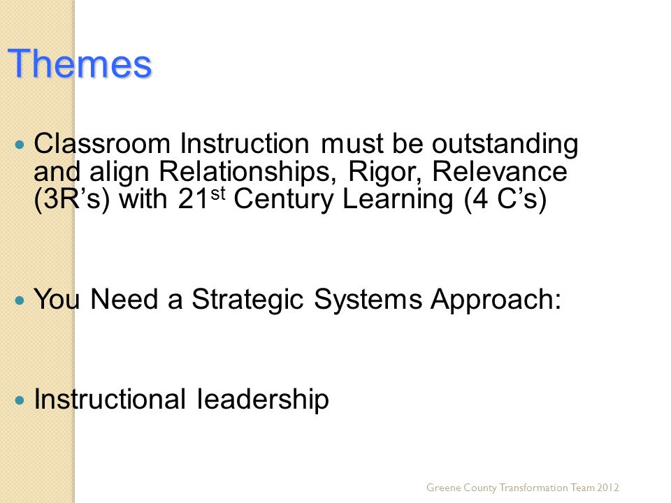 Themes Classroom Instruction must be outstanding and align Relationships, Rigor, Relevance (3R's) with 21st Century Learning (4 C's)