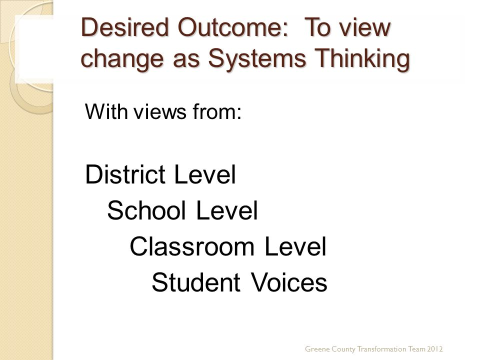 Desired Outcome: To view change as Systems Thinking