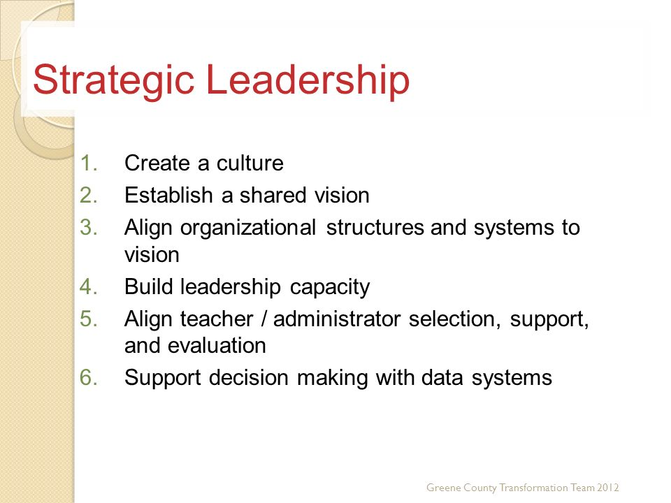 Strategic Leadership Create a culture Establish a shared vision