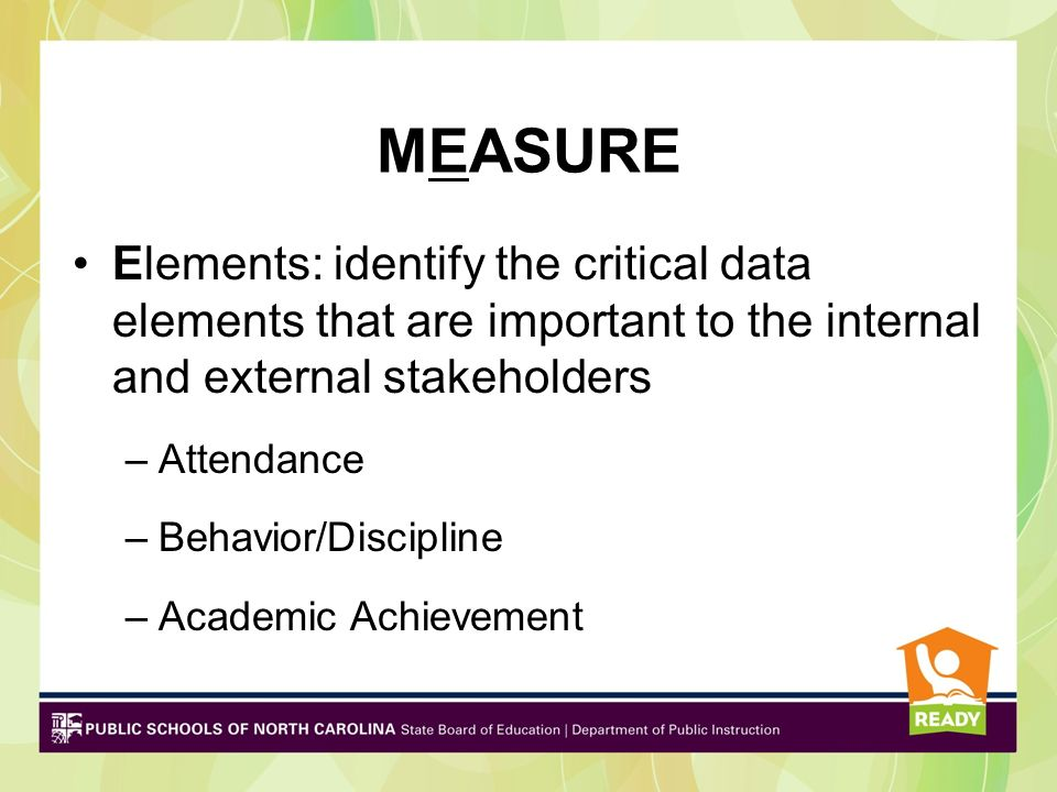 MEASUREElements: identify the critical data elements that are important to the internal and external stakeholders.