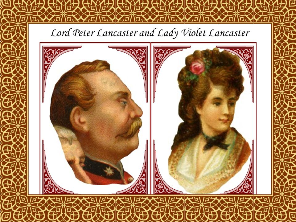 Lord Peter Lancaster and Lady Violet Lancaster