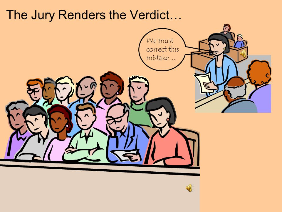 The Jury Renders the Verdict…
