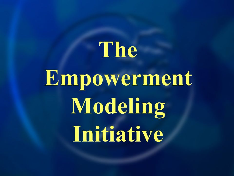 The Empowerment Modeling Initiative