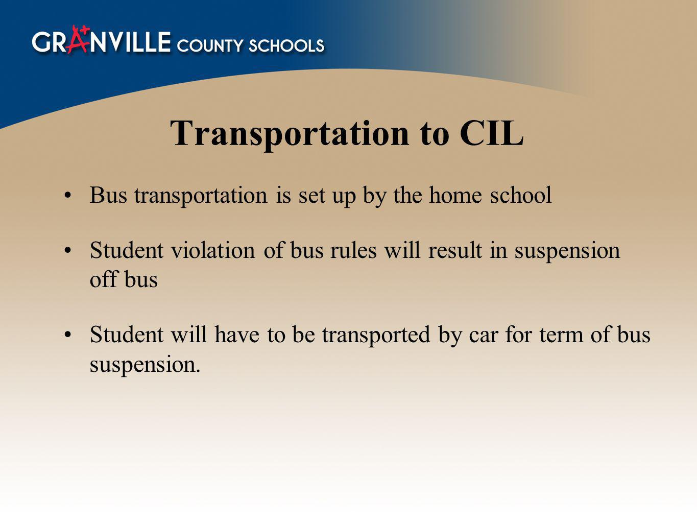 Transportation to CIL Bus transportation is set up by the home school