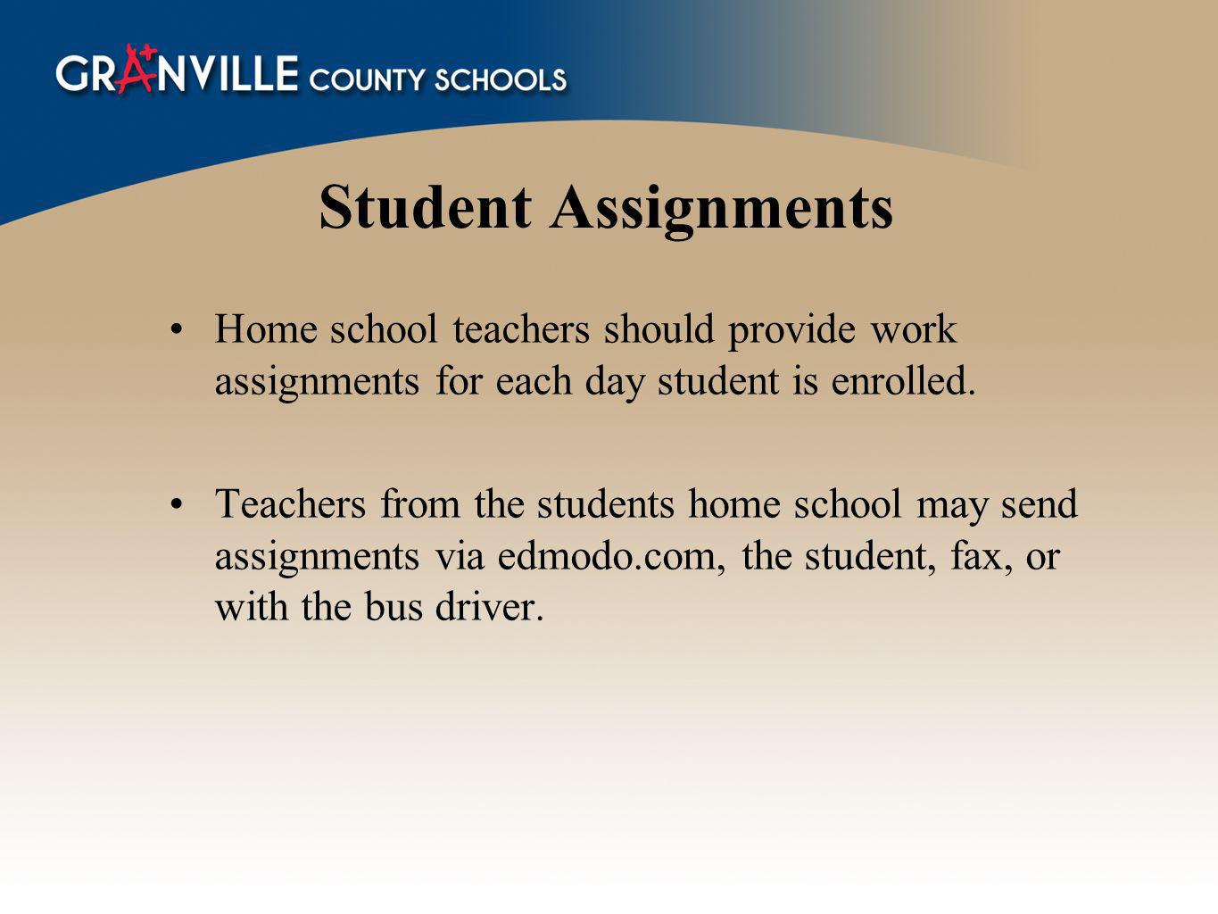 Student Assignments Home school teachers should provide work assignments for each day student is enrolled.
