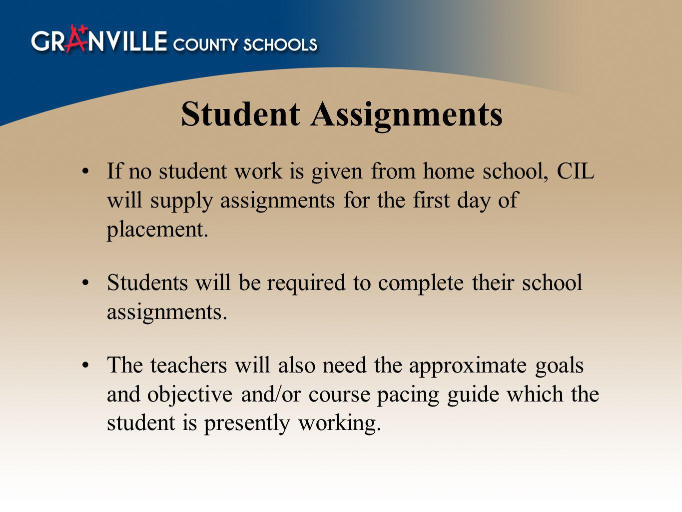 Student Assignments If no student work is given from home school, CIL will supply assignments for the first day of placement.