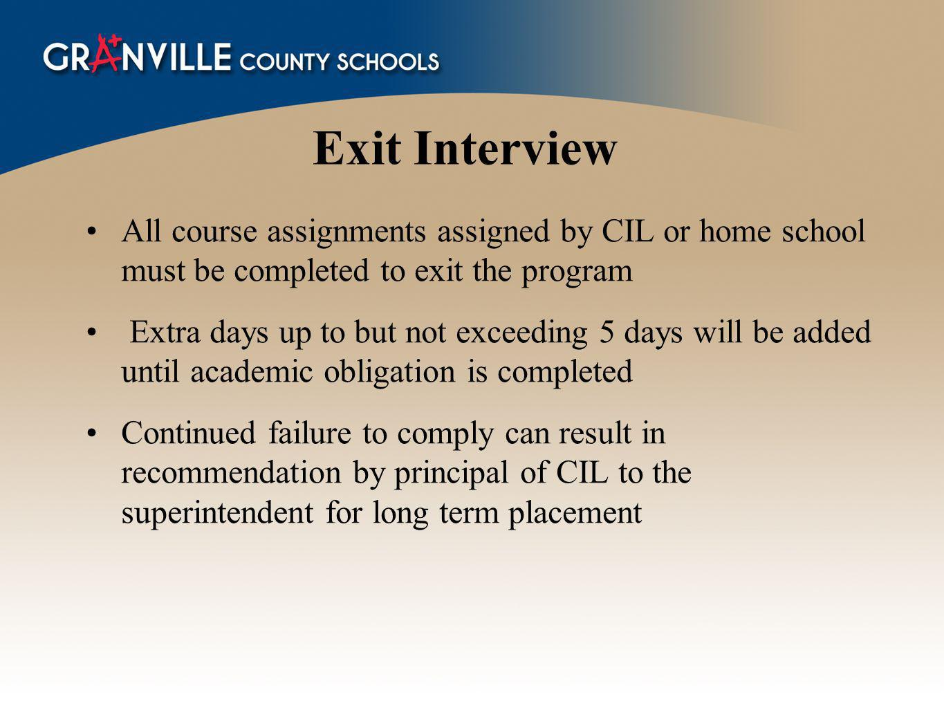 Exit Interview All course assignments assigned by CIL or home school must be completed to exit the program.