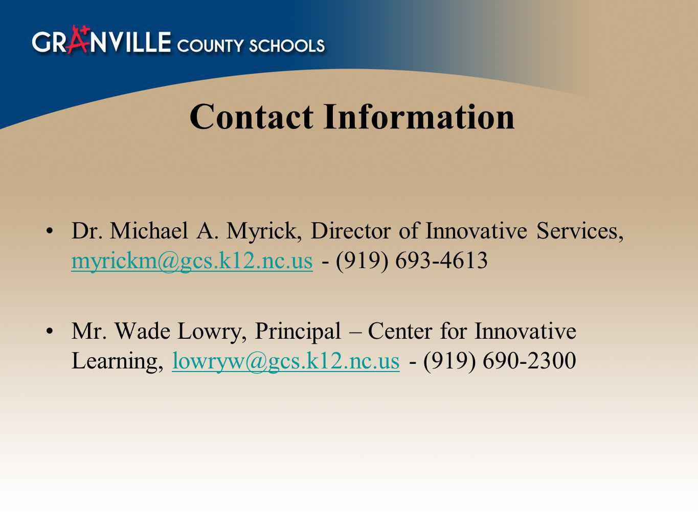 Contact Information Dr. Michael A. Myrick, Director of Innovative Services, myrickm@gcs.k12.nc.us - (919) 693-4613.