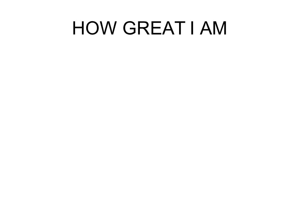 HOW GREAT I AM