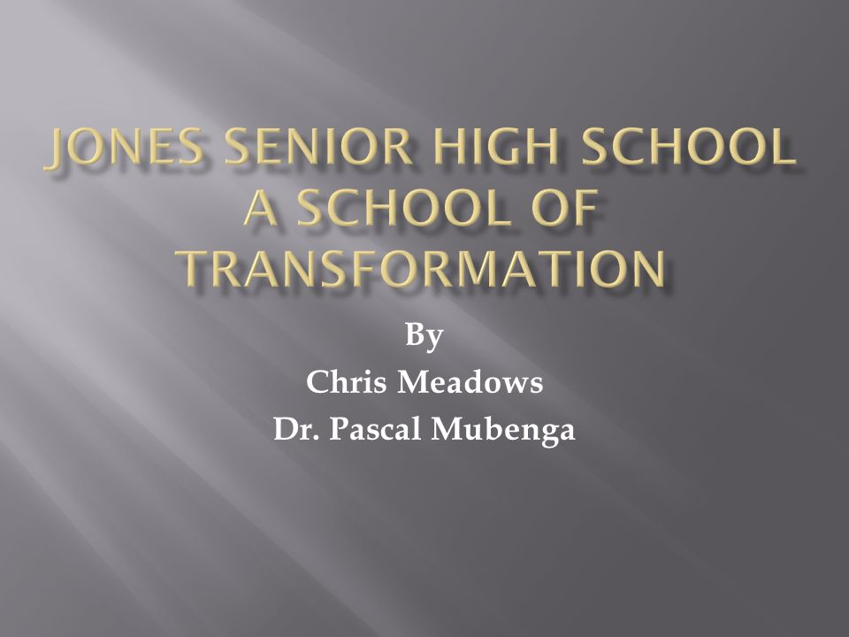 Jones Senior High School A School of Transformation