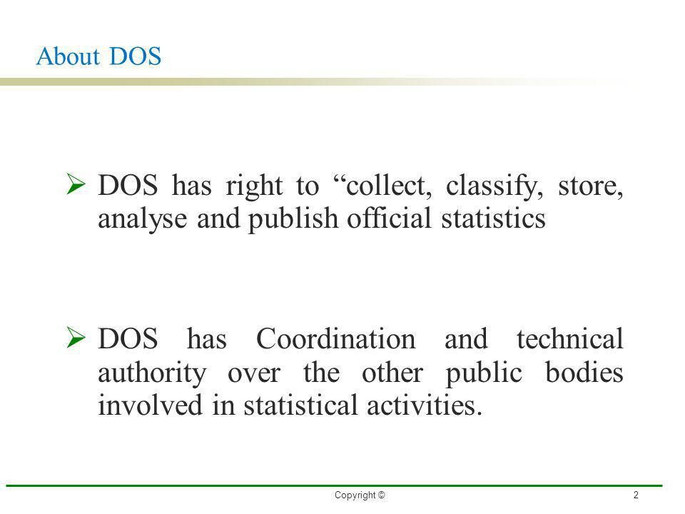 3/27/2017 About DOS. DOS has right to collect, classify, store, analyse and publish official statistics.