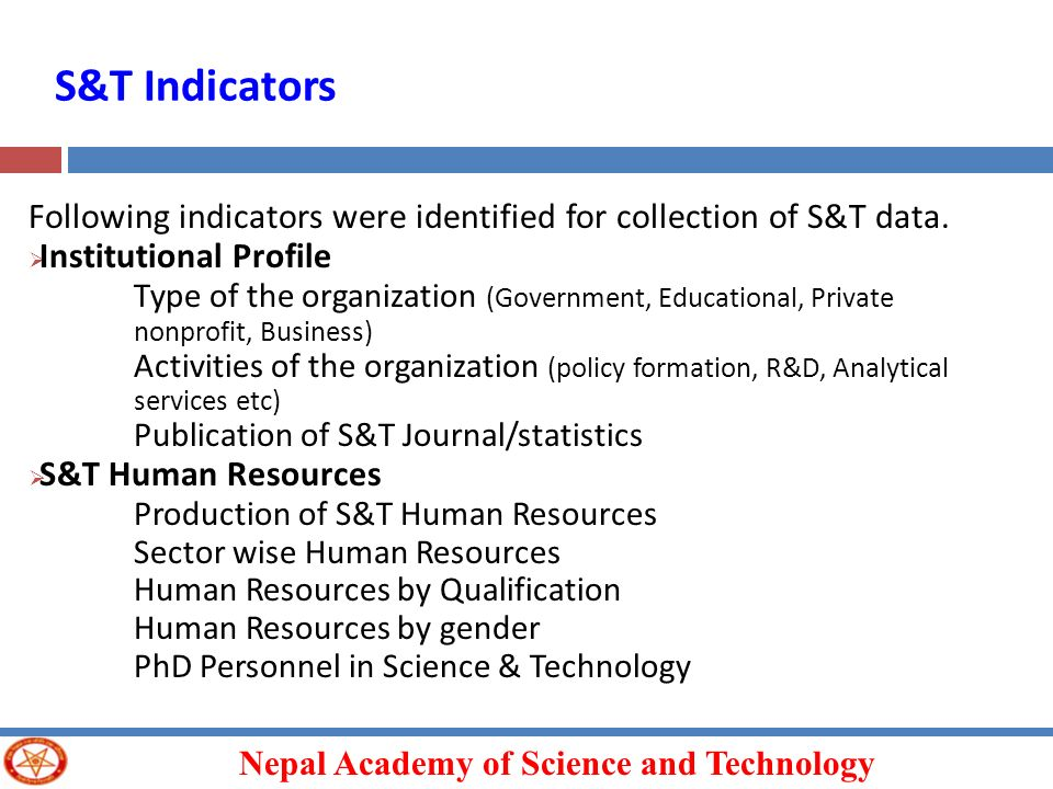 S&T Indicators Following indicators were identified for collection of S&T data. Institutional Profile.