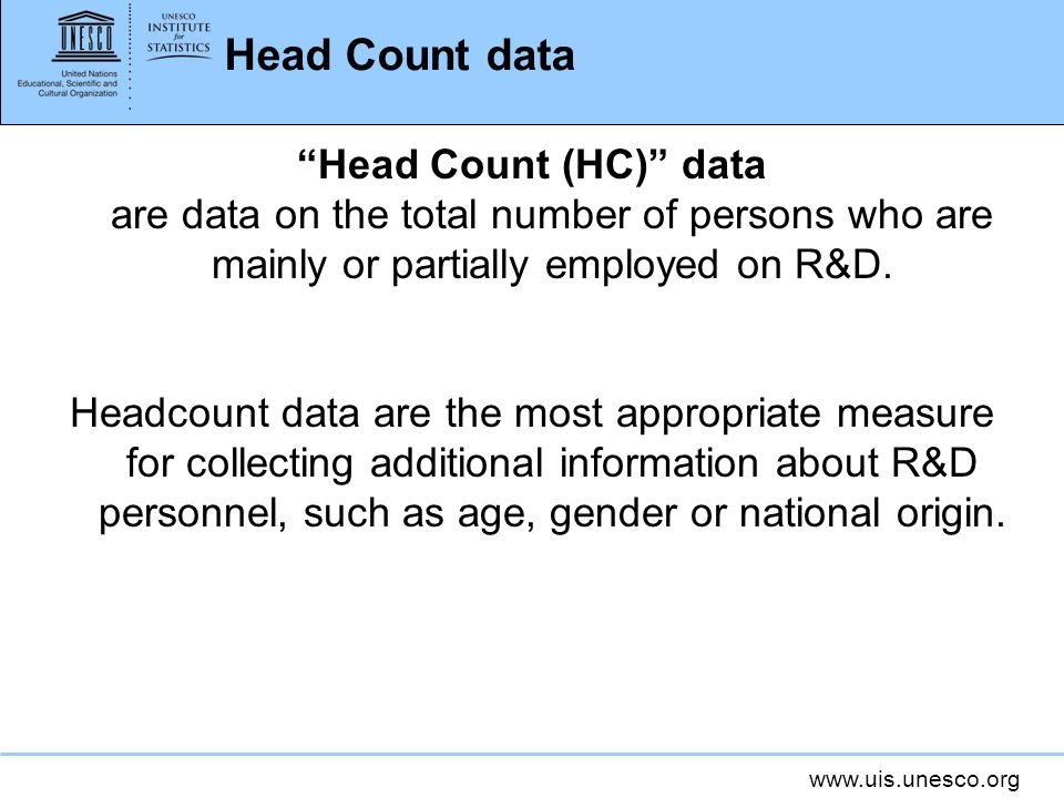 Head Count data Head Count (HC) data are data on the total number of persons who are mainly or partially employed on R&D.