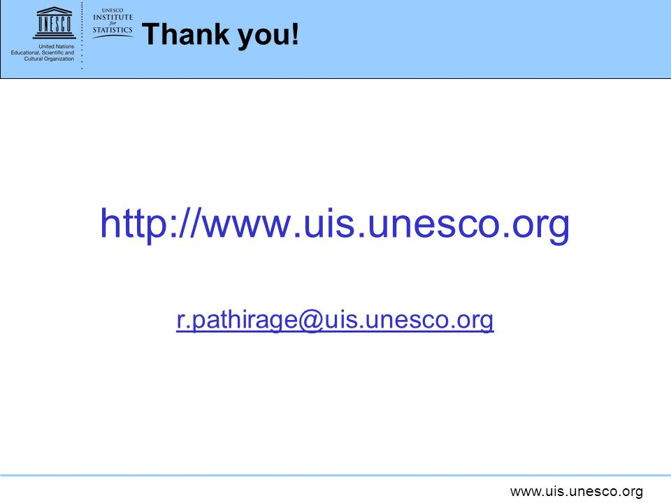 Thank you! http://www.uis.unesco.org r.pathirage@uis.unesco.org