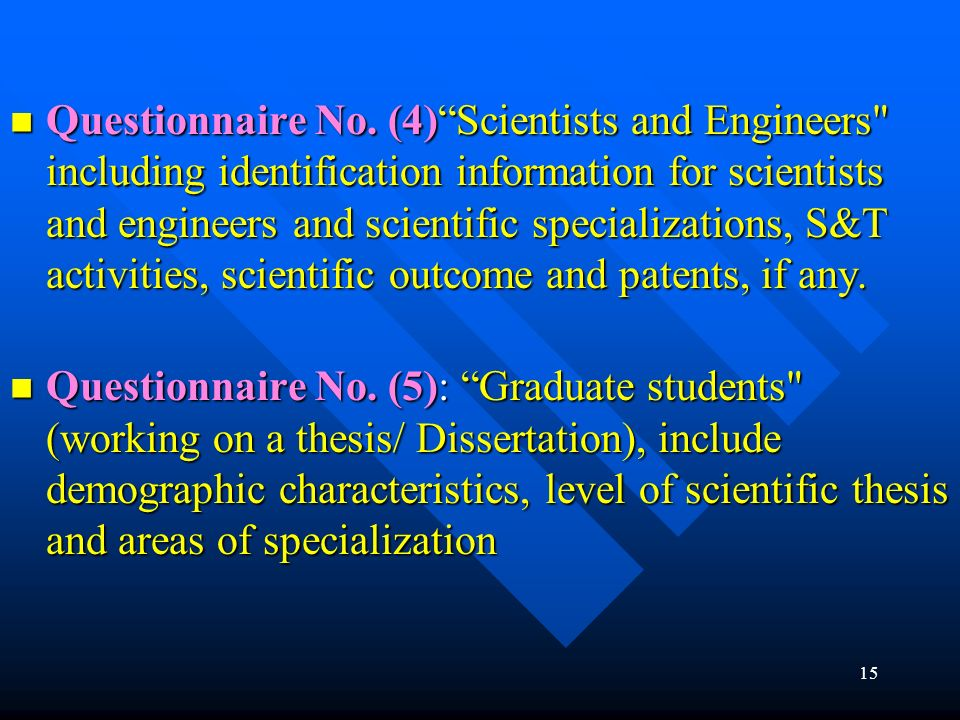 Questionnaire No. (4) Scientists and Engineers including identification information for scientists and engineers and scientific specializations, S&T activities, scientific outcome and patents, if any.