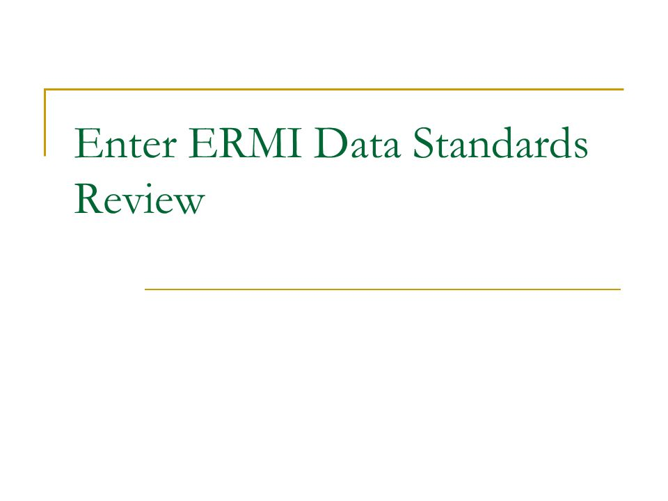 Enter ERMI Data Standards Review